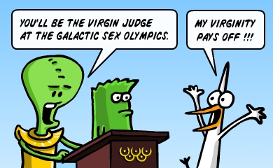 We have elected you as the virgin judge for the galactic sex olympics - Finally, my virginity pays off!!!