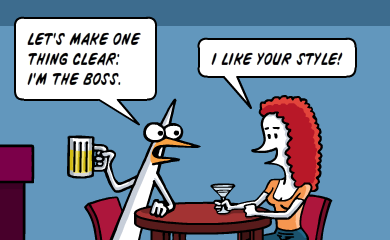 Let's make one thing clear: I'm the boss. I like your style!