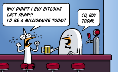 Why didn't I buy Bitcoins last year! I'd be a millionaire today! So buy today.