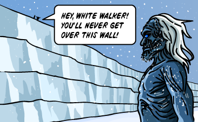 Hey! White walker! You'll never get over this wall!