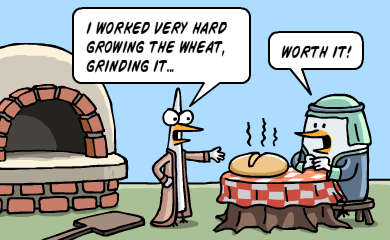 I worked very hard growing the wheat, grinding it... Worth it!