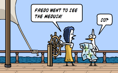 Fredo went to see the Medusa. So?