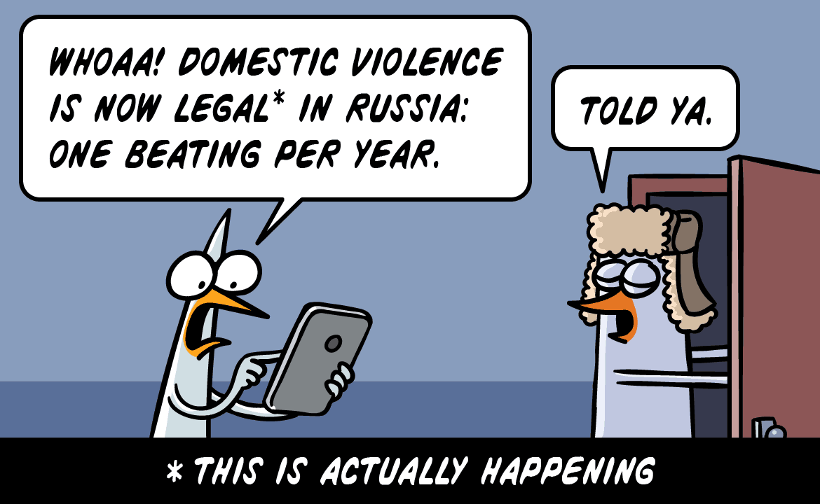 Whoa! Domestic violence is now legal in Russia: one beating per year. Told ya.