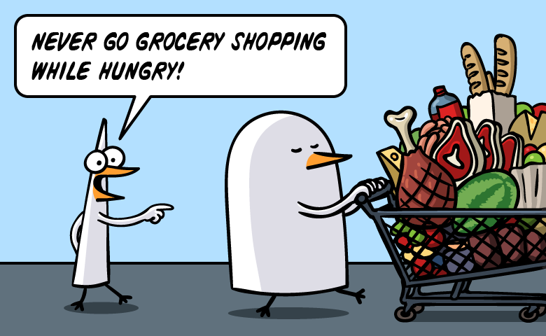 Never go food shopping while hungry.