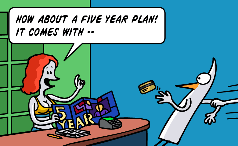 How about a five year plan? It comes with...