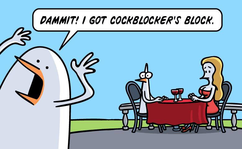 Dammit I got cockblocker's block!