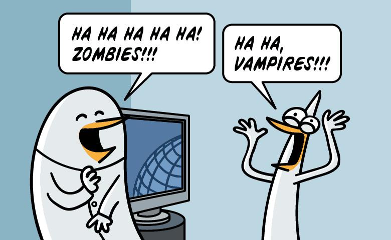 Ha ha, zombies! Ha ha, vampires!