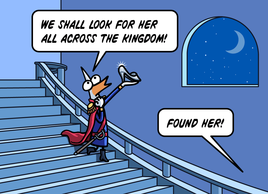 We shall look for her all across the kingdom. Found her!