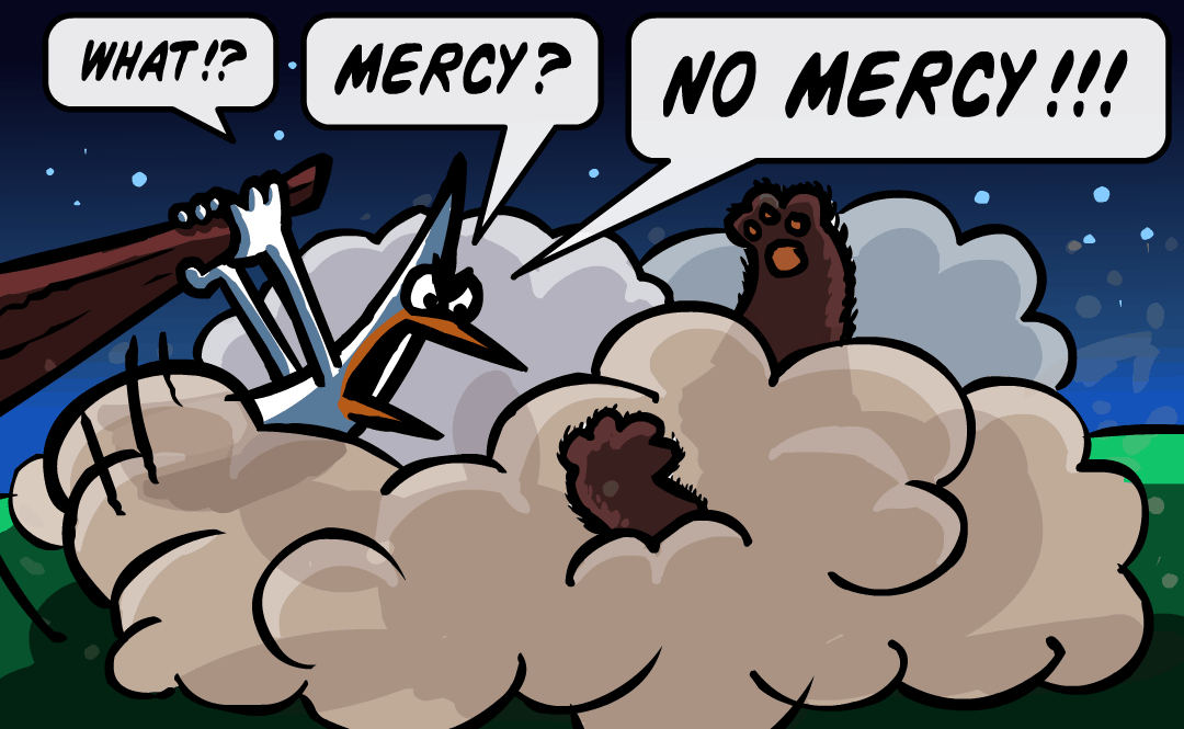 What!? Mercy ? NO MERCY!!!