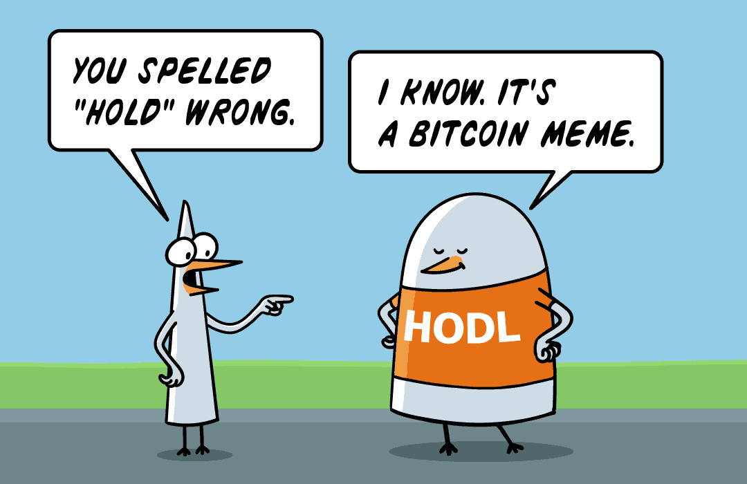 You spelled Hold wrong. I know, it's a Bitcoin meme.