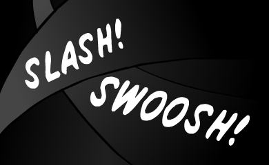SLASH!!! SWOOSH!!!