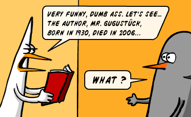 Very funny, dumb ass. Let's see... the author, Mr. Gugustuck, born in 1930, died in 2006... - WHAT?