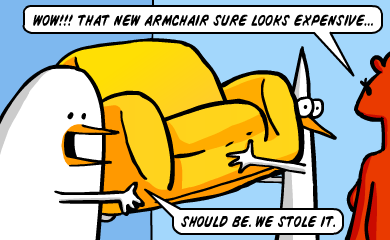 Wow!!! That new armchair sure looks expensive... - Should be. We stole it.