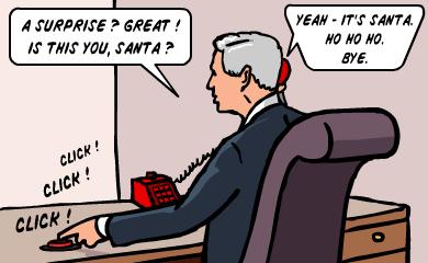 A surprise? Great! Is this you, Santa? -Yeah, it's Santa. Ho ho ho. Bye.