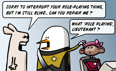 Sorry to interrupt your role-playing thing, but i'm still blind ... can you repair me ? What 'role playing' lieutanant ?