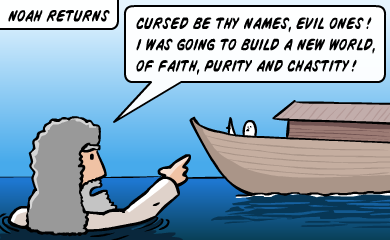 Noah returns. Cursed be thy names, evil ones! I was going to build a new world, of faith, purity and chastity!