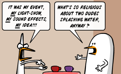 It was my event, my lightshow, my sound effects, my idea!!!  What's so religious about two dudes splashing water anyway?