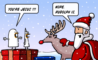 You're Jesus!!! - Nope. Rudolph is.