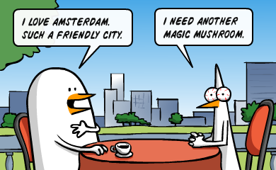 I love Amsterdam. Such a friendly city. - I need another magic mushroom.