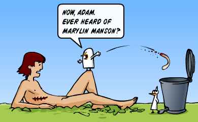 Now, Adam. Ever heard of Marylin Manson?